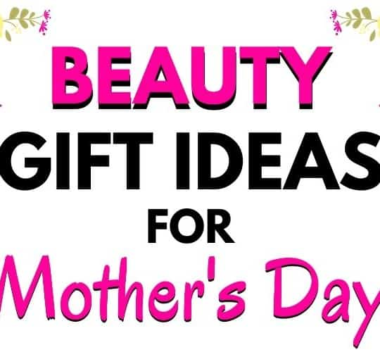 Beauty Gift Ideas for Mothers Day