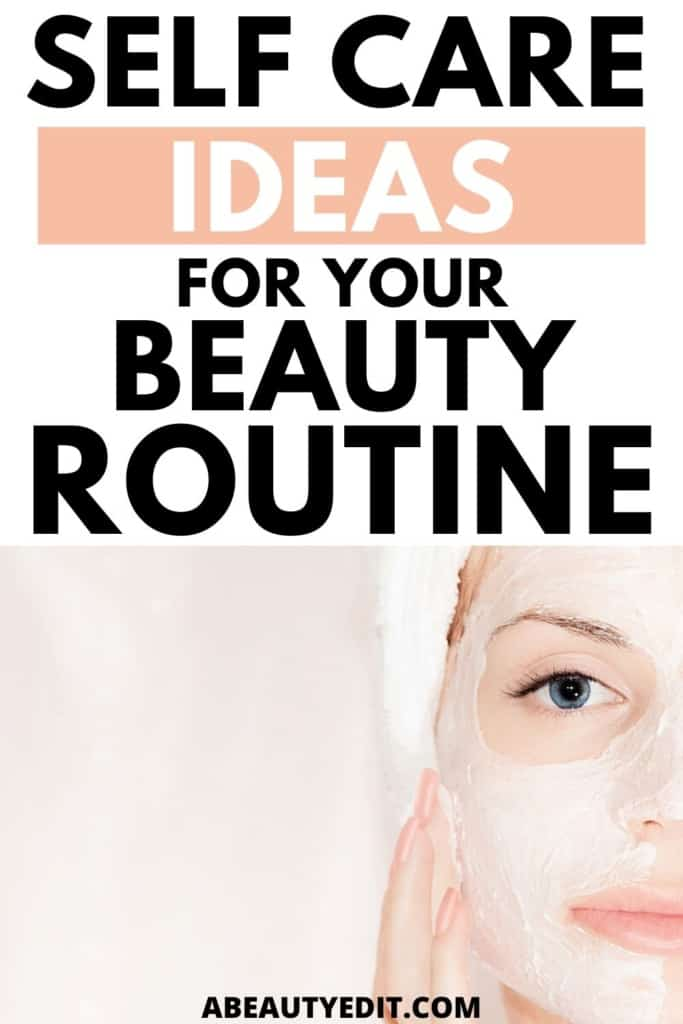 Self Care Ideas for your Beauty Routine