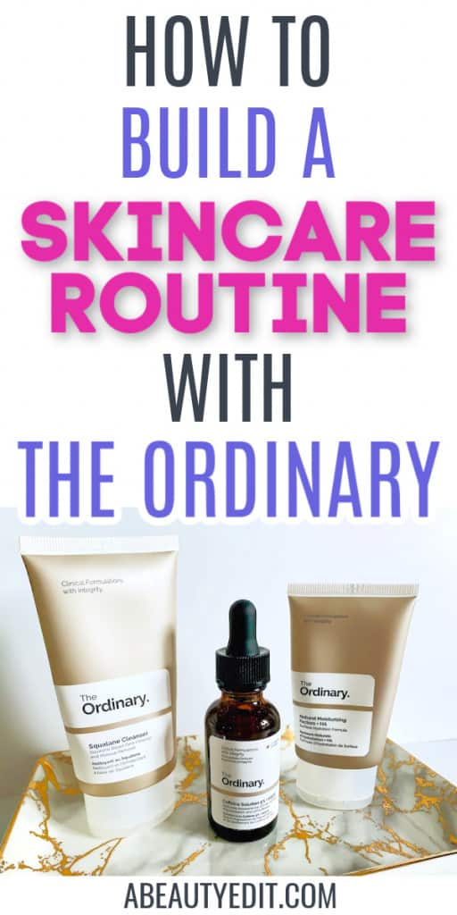 How to Build A Skincare Routine with The Ordinary Products
