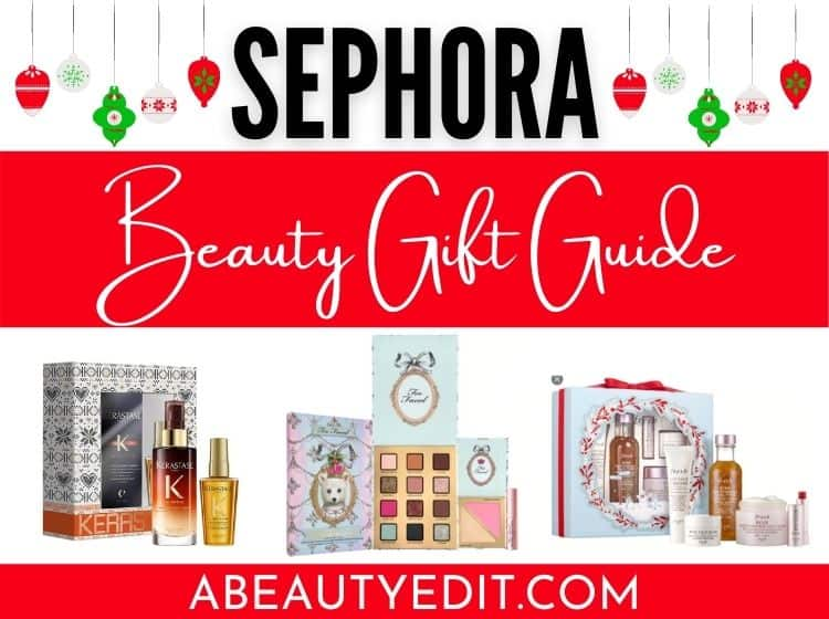 Sephora Holiday Beauty Gift Guide: Makeup, Skincare & Haircare